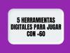 5 herramientas digitales para jugar con +60
